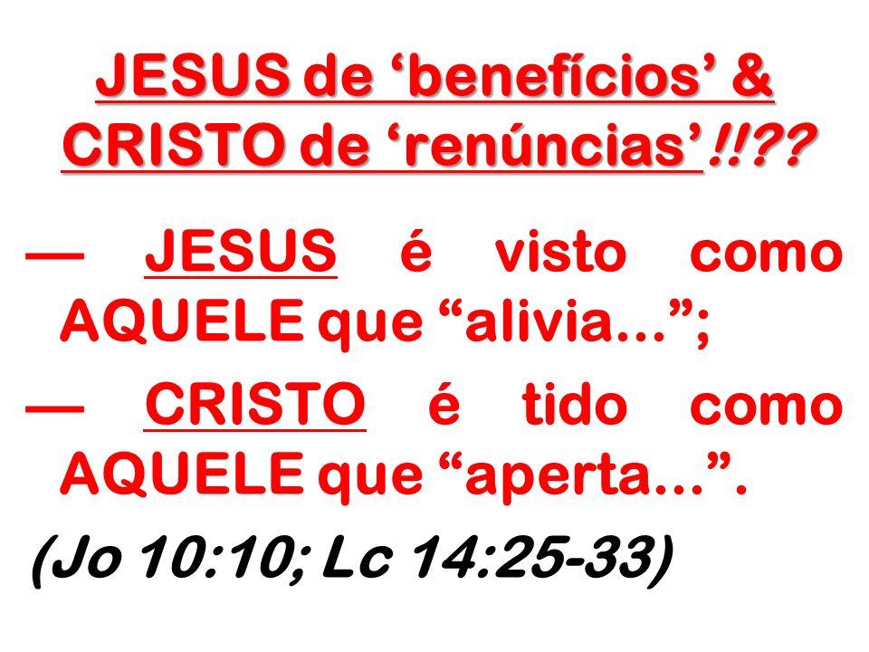 JESUS de 'benefícios' & CRISTO de 'renúncias'!!