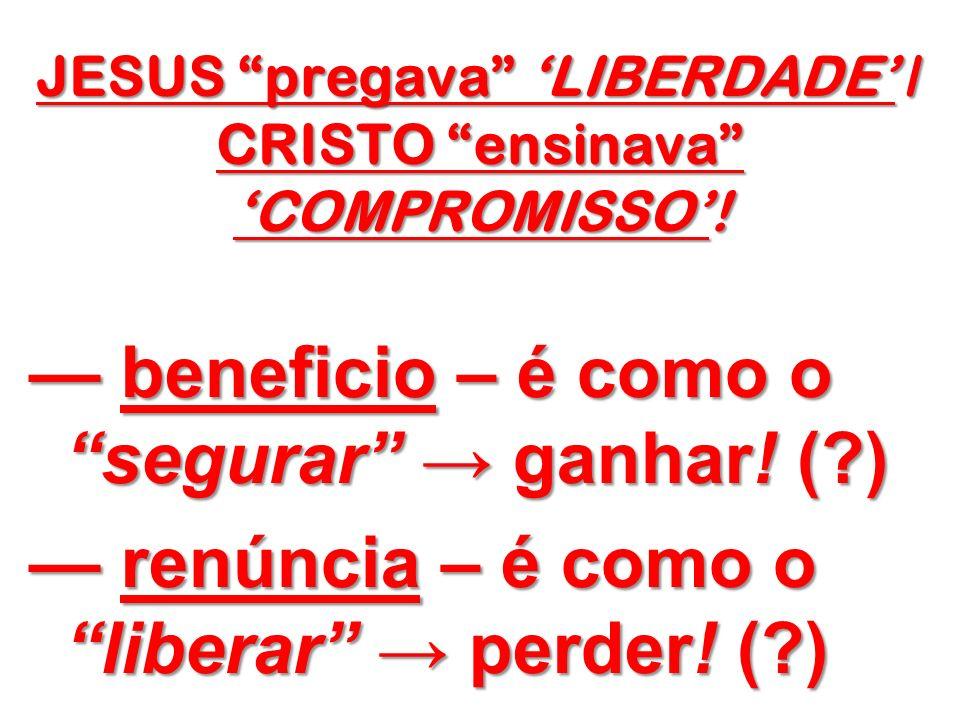JESUS pregava 'LIBERDADE' / CRISTO ensinava 'COMPROMISSO'!