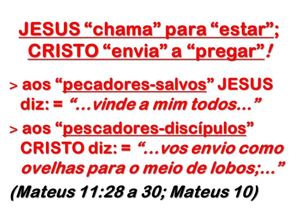 JESUS chama para estar ; CRISTO envia a pregar !