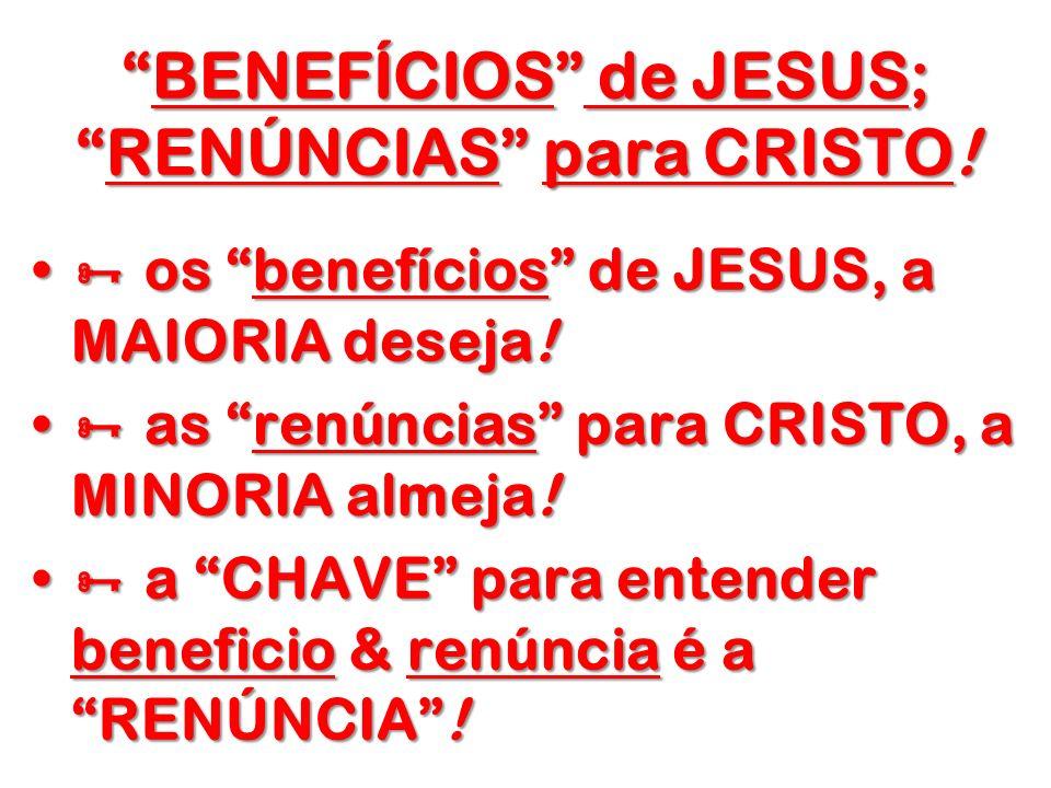 BENEFÍCIOS de JESUS; RENÚNCIAS para CRISTO!