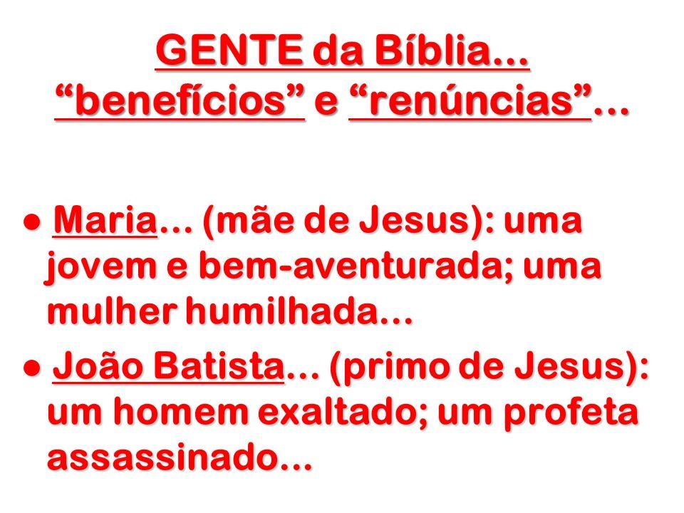GENTE da Bíblia... benefícios e renúncias ...