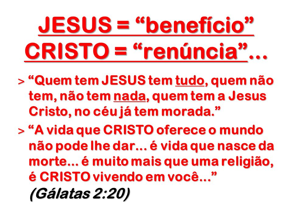 JESUS = benefício CRISTO = renúncia ...