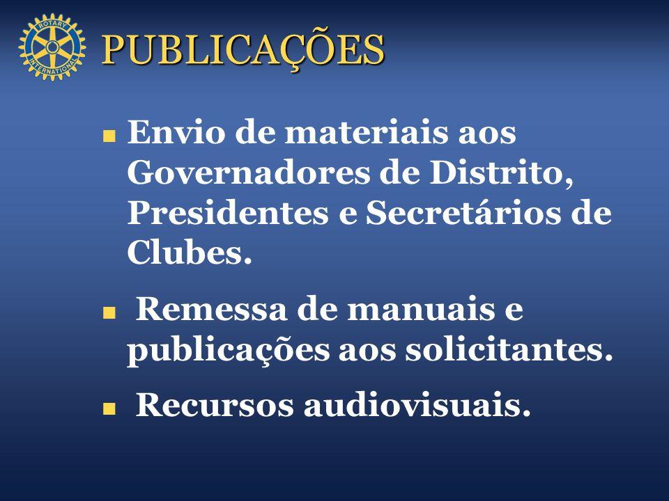 PUBLICAÇÕES Envio de materiais aos Governadores de Distrito, Presidentes e Secretários de Clubes. Remessa de manuais e publicações aos solicitantes.