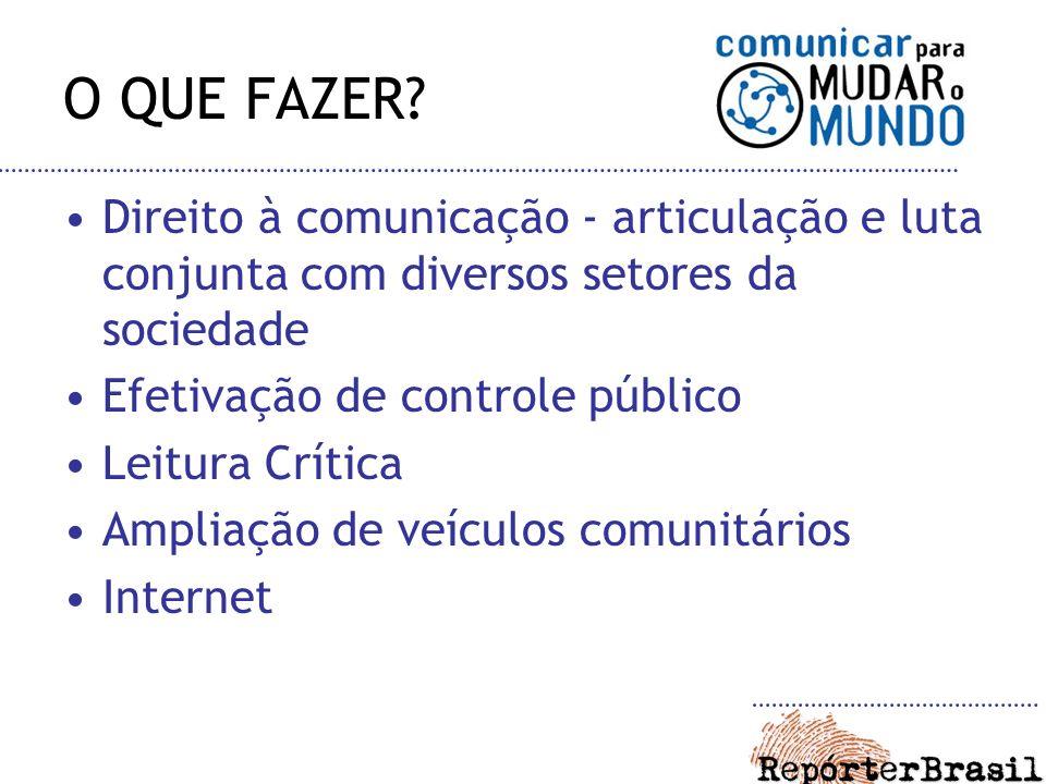 O QUE FAZER Direito à comunicação - articulação e luta conjunta com diversos setores da sociedade.