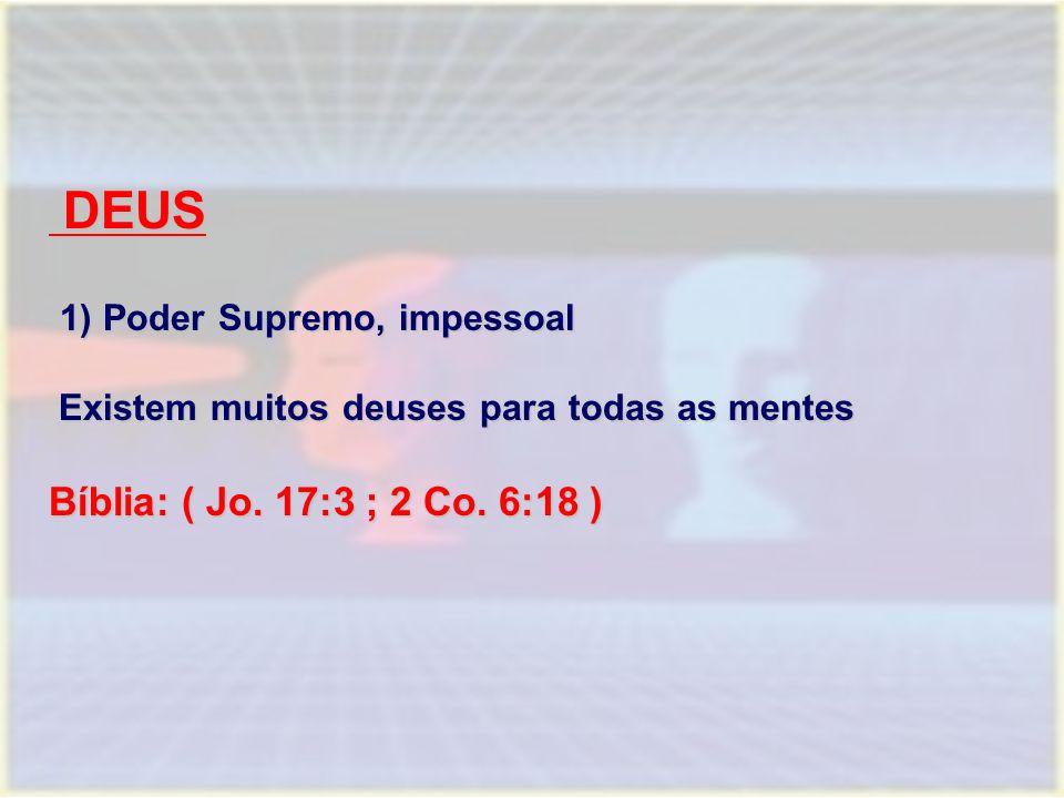 DEUS 1) Poder Supremo, impessoal Bíblia: ( Jo. 17:3 ; 2 Co. 6:18 )