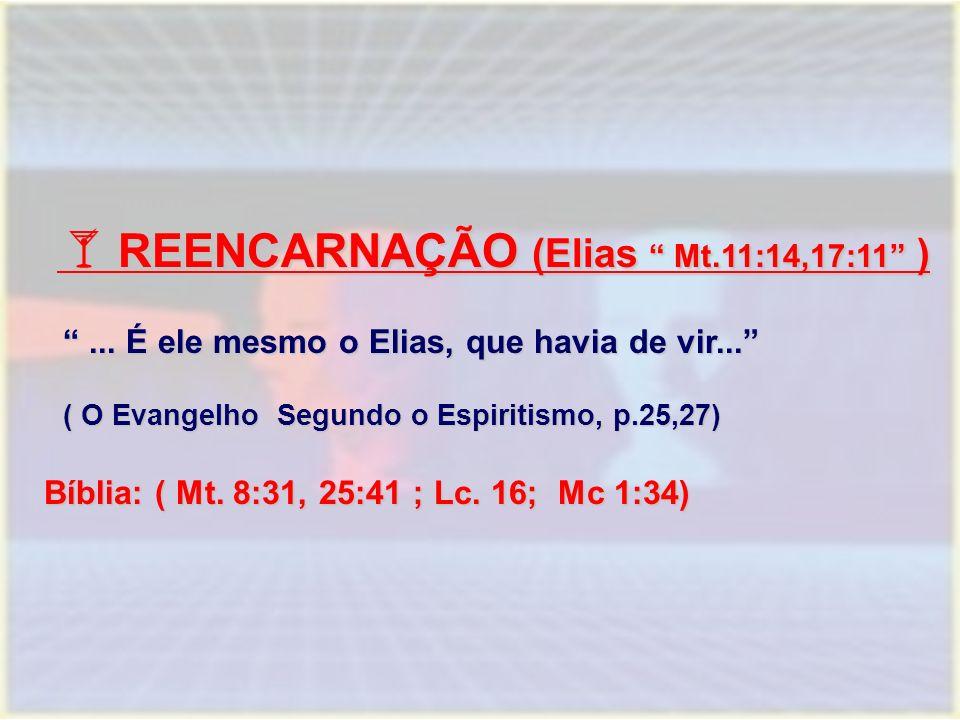 REENCARNAÇÃO (Elias Mt.11:14,17:11 )