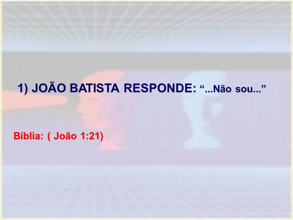 1) JOÃO BATISTA RESPONDE: ...Não sou...