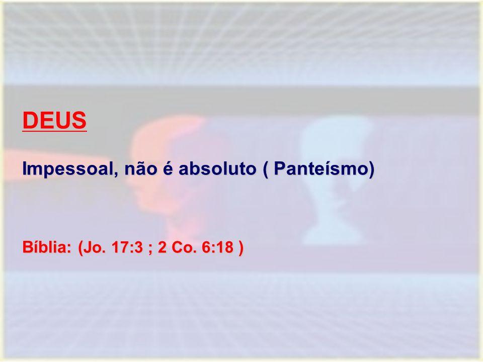 DEUS Impessoal, não é absoluto ( Panteísmo)