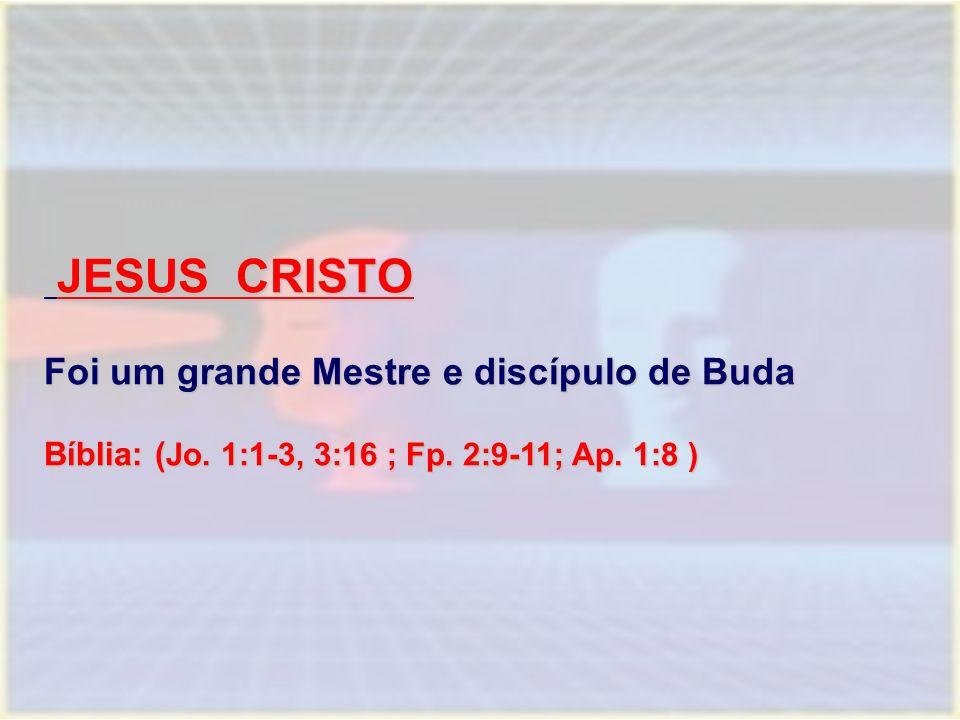 JESUS CRISTO Foi um grande Mestre e discípulo de Buda