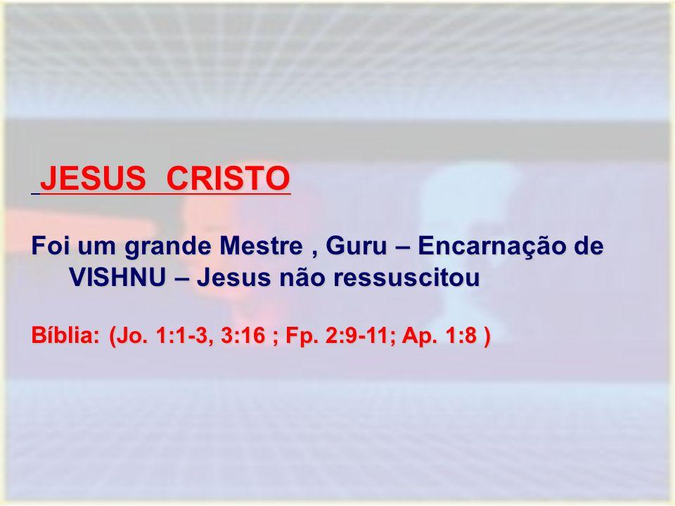 JESUS CRISTO Foi um grande Mestre , Guru – Encarnação de VISHNU – Jesus não ressuscitou.