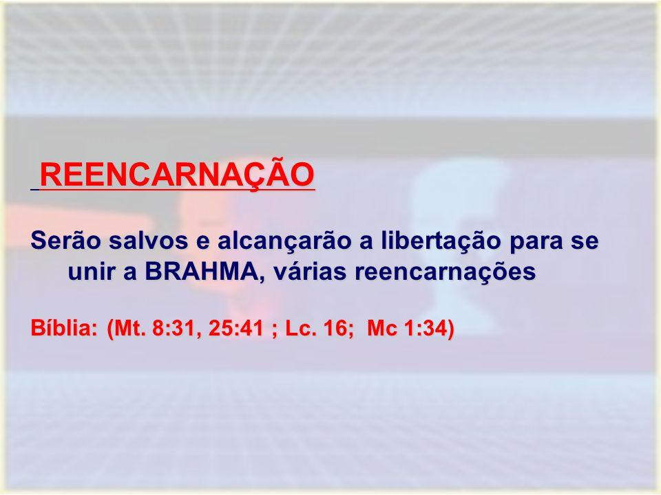 REENCARNAÇÃO Serão salvos e alcançarão a libertação para se unir a BRAHMA, várias reencarnações.
