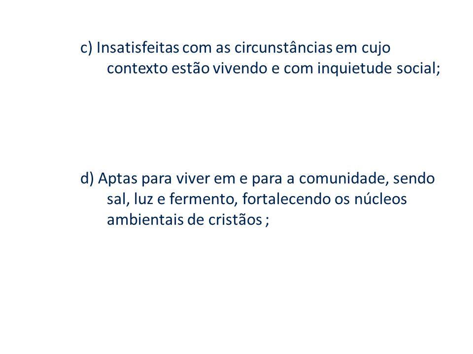 c) Insatisfeitas com as circunstâncias em cujo contexto estão vivendo e com inquietude social;