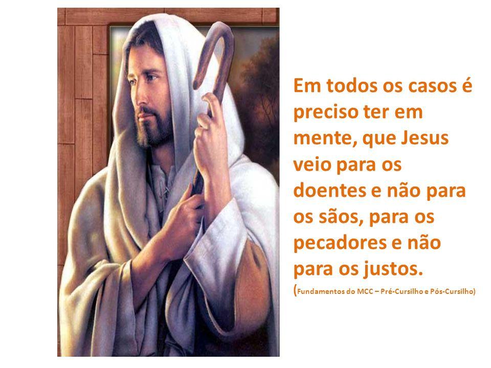 Em todos os casos é preciso ter em mente, que Jesus veio para os doentes e não para os sãos, para os pecadores e não para os justos.