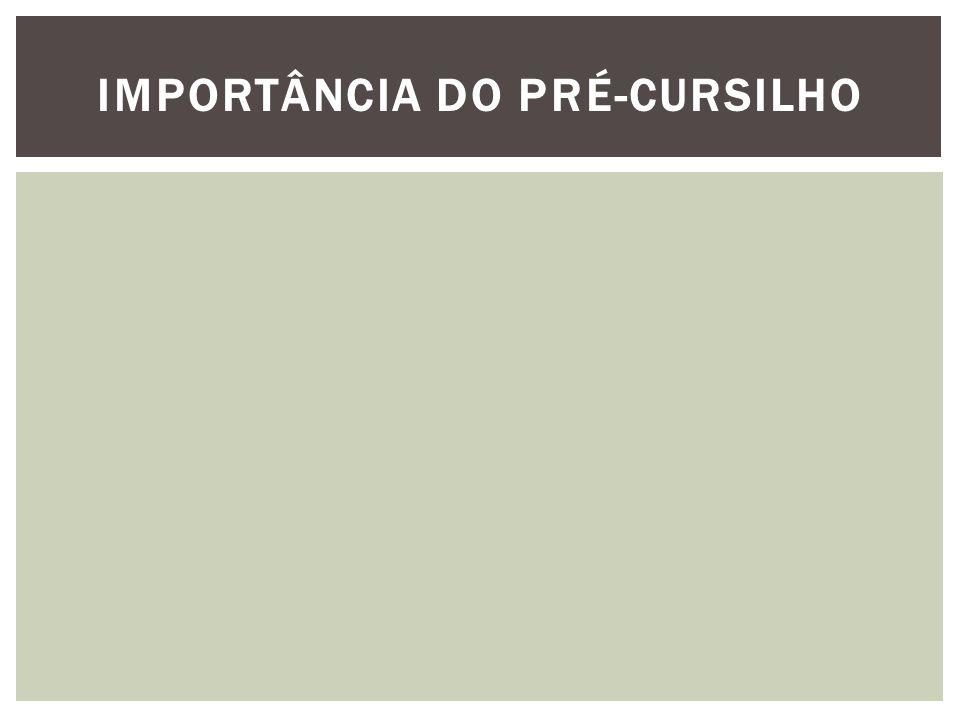 IMPORTÂNCIA DO PRÉ-CURSILHO
