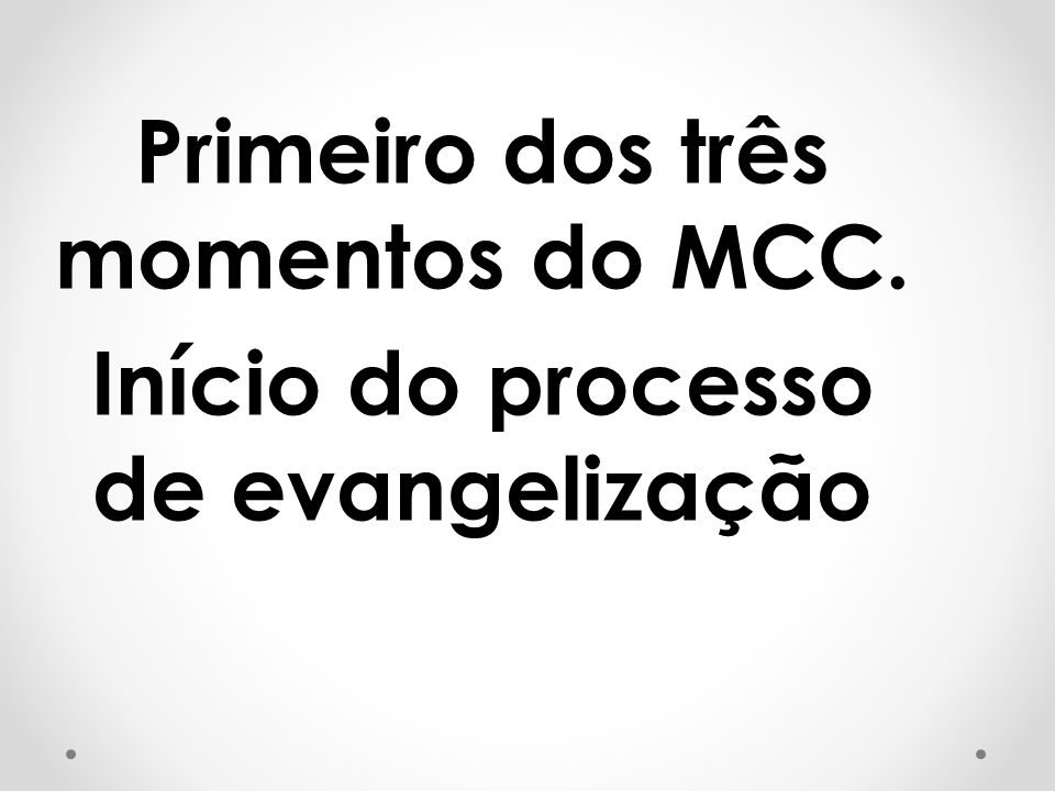 Primeiro dos três momentos do MCC. Início do processo de evangelização