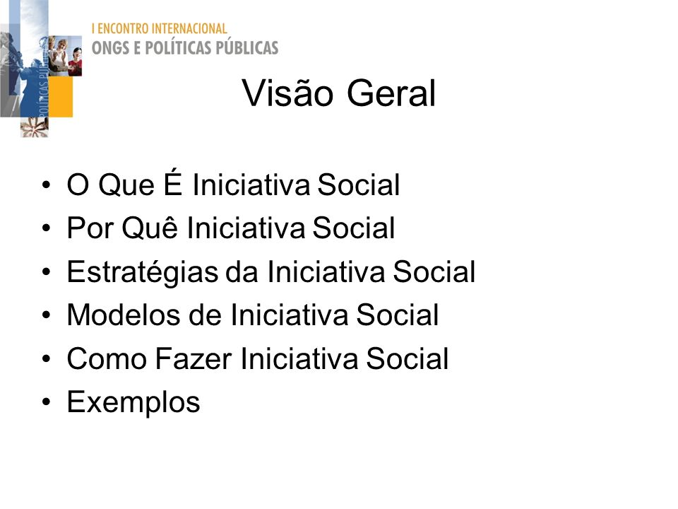 Visão Geral O Que É Iniciativa Social Por Quê Iniciativa Social