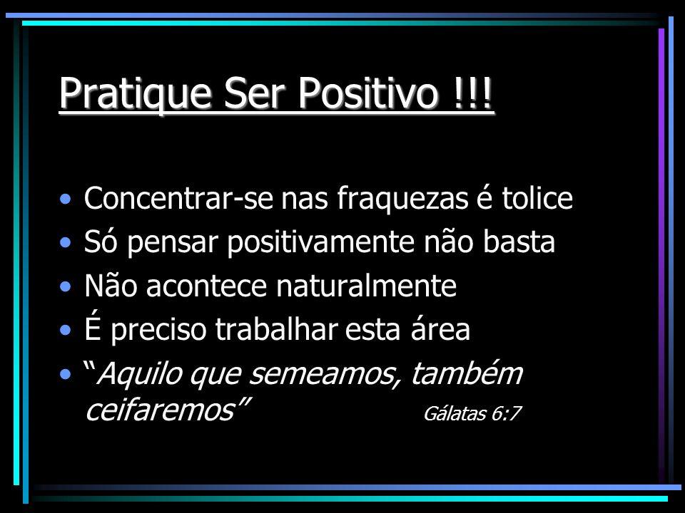 Pratique Ser Positivo !!! Concentrar-se nas fraquezas é tolice