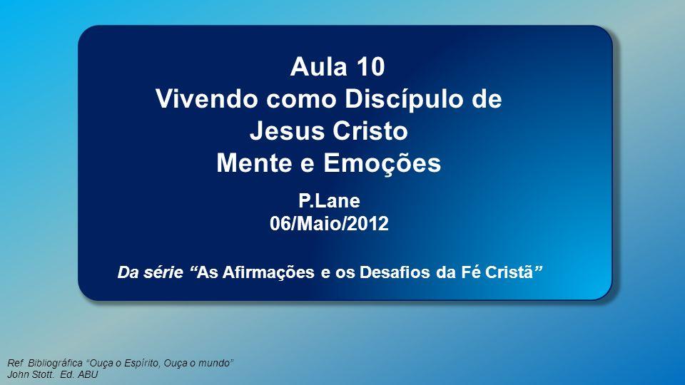 Vivendo como Discípulo de Jesus Cristo Mente e Emoções