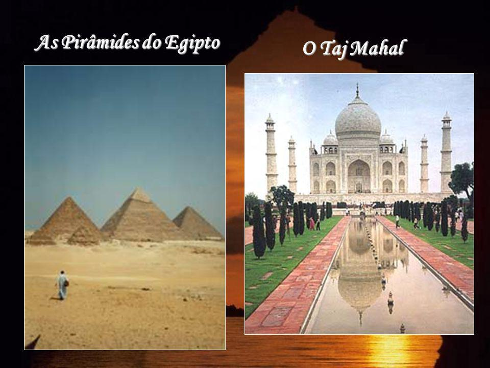 As Pirâmides do Egipto O Taj Mahal