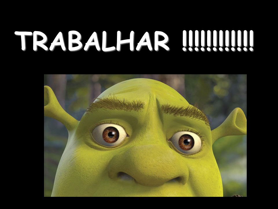 TRABALHAR !!!!!!!!!!!!