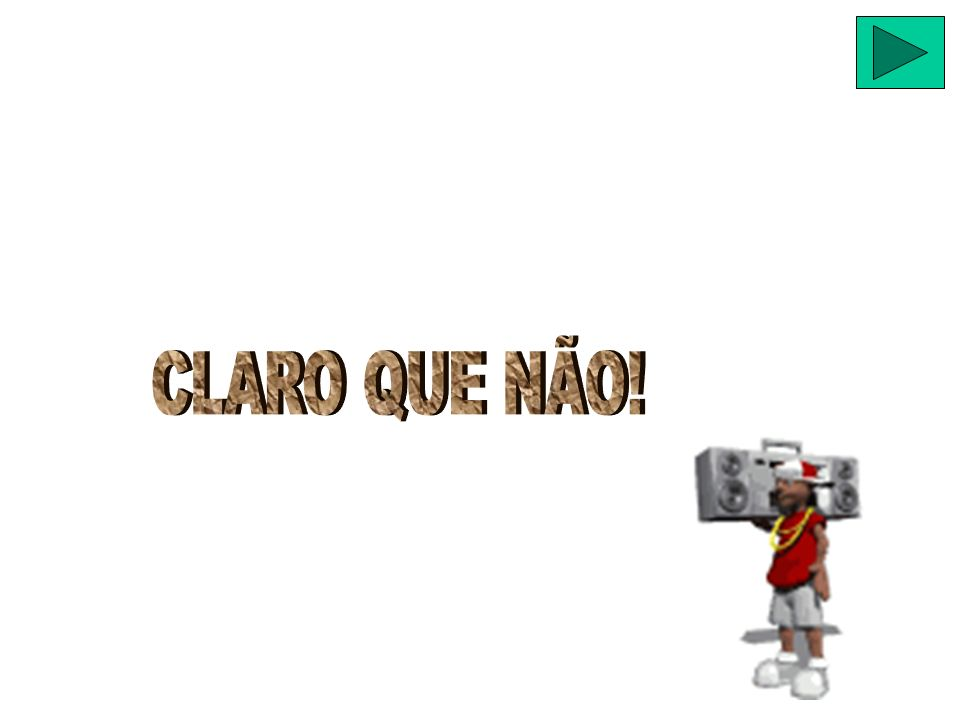 CLARO QUE NÃO!