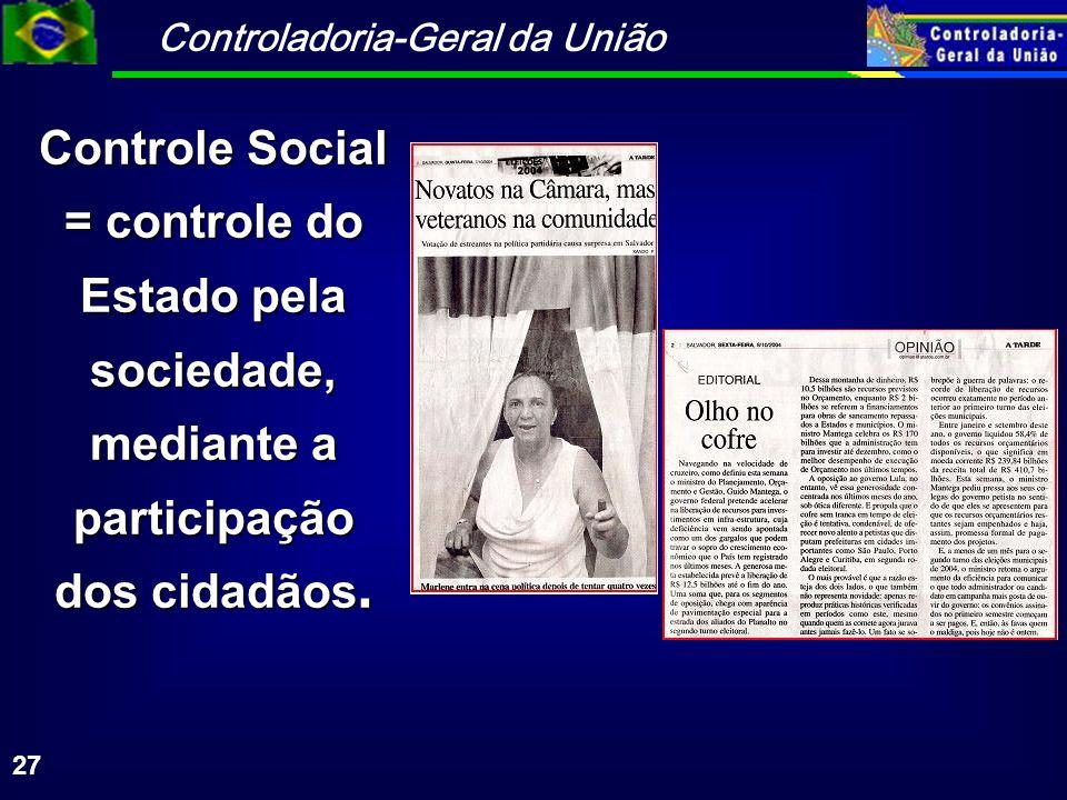 Controle Social = controle do Estado pela sociedade, mediante a participação dos cidadãos.