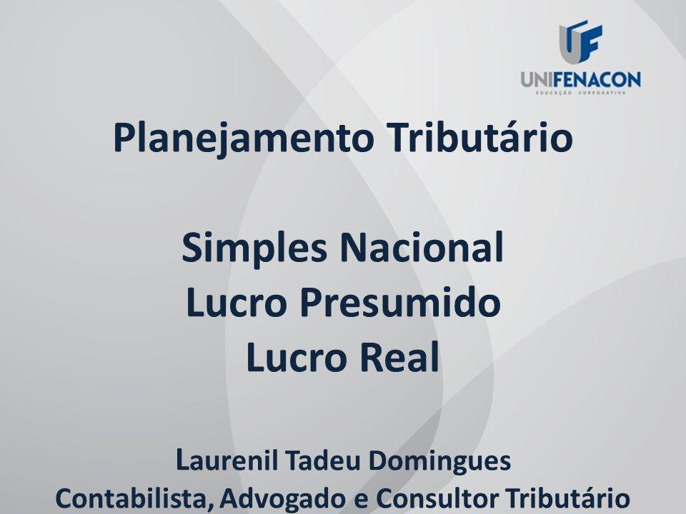 Planejamento Tributário Simples Nacional Lucro Presumido Lucro Real Laurenil Tadeu Domingues Contabilista, Advogado e Consultor Tributário