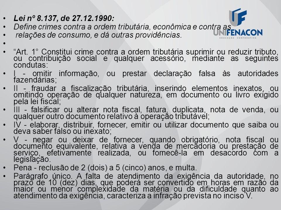 Lei nº 8.137, de 27.12.1990: Define crimes contra a ordem tributária, econômica e contra as. relações de consumo, e dá outras providências.
