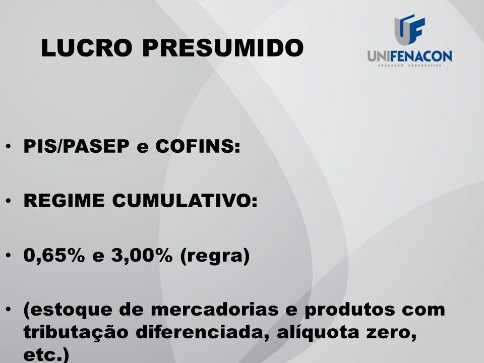 LUCRO PRESUMIDO PIS/PASEP e COFINS: REGIME CUMULATIVO: