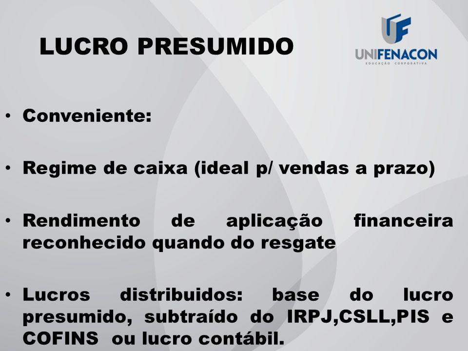 LUCRO PRESUMIDO Conveniente: Regime de caixa (ideal p/ vendas a prazo)