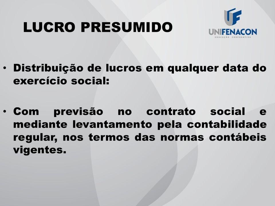 LUCRO PRESUMIDO Distribuição de lucros em qualquer data do exercício social: