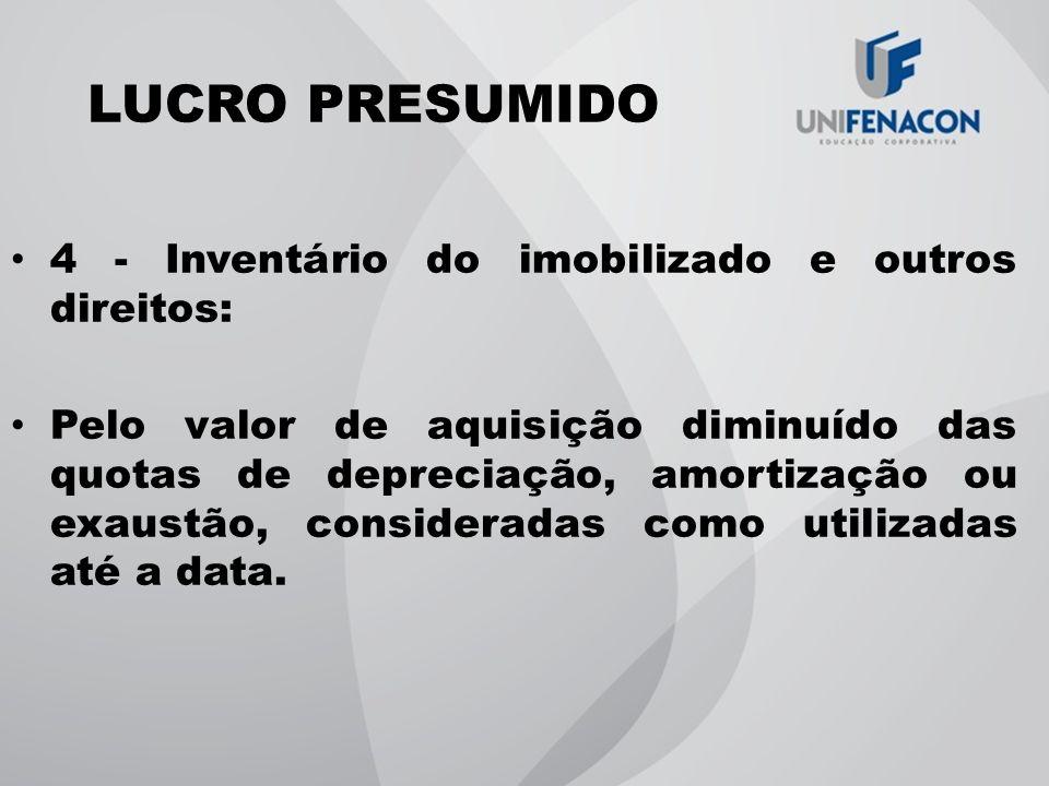 LUCRO PRESUMIDO 4 - Inventário do imobilizado e outros direitos:
