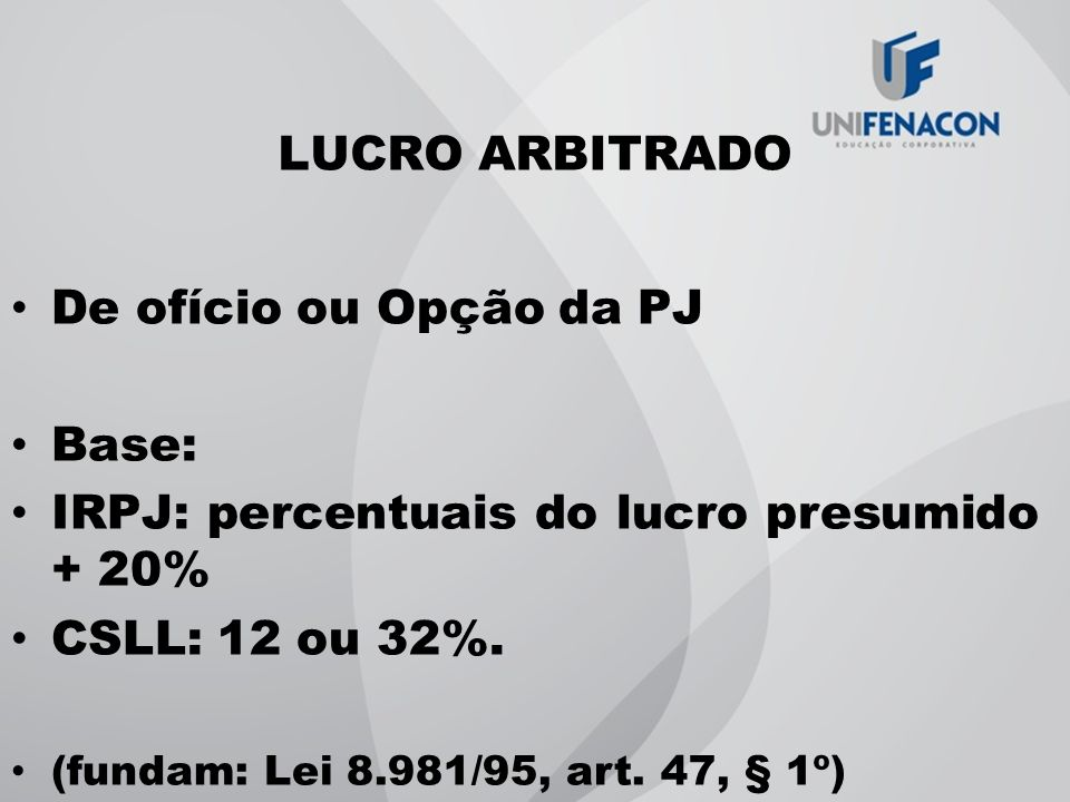 IRPJ: percentuais do lucro presumido + 20% CSLL: 12 ou 32%.