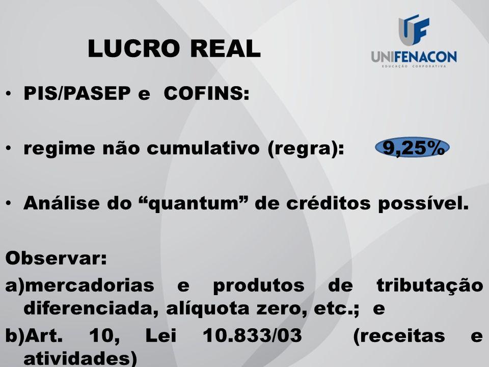 LUCRO REAL PIS/PASEP e COFINS: regime não cumulativo (regra): 9,25%