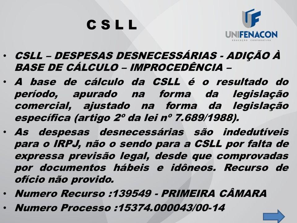 C S L L CSLL – DESPESAS DESNECESSÁRIAS - ADIÇÃO À BASE DE CÁLCULO – IMPROCEDÊNCIA –