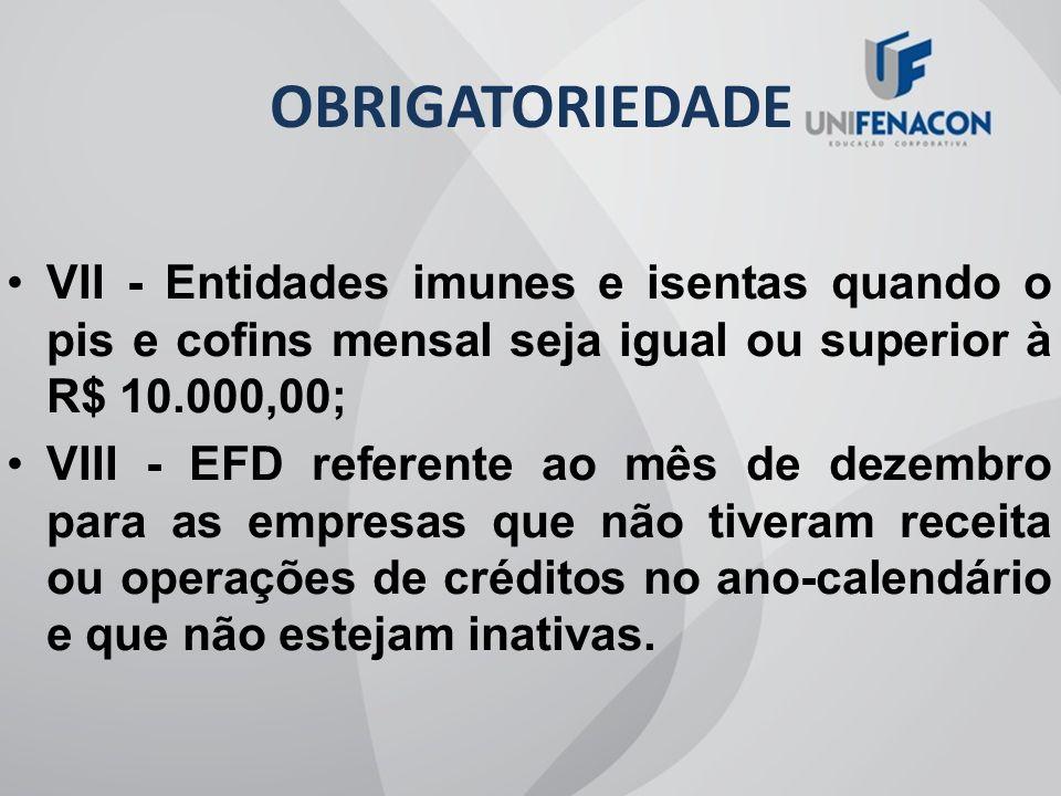 OBRIGATORIEDADE VII - Entidades imunes e isentas quando o pis e cofins mensal seja igual ou superior à R$ 10.000,00;