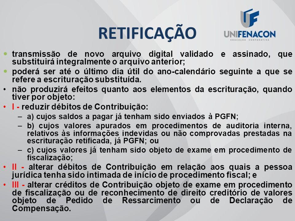 RETIFICAÇÃO transmissão de novo arquivo digital validado e assinado, que substituirá integralmente o arquivo anterior;