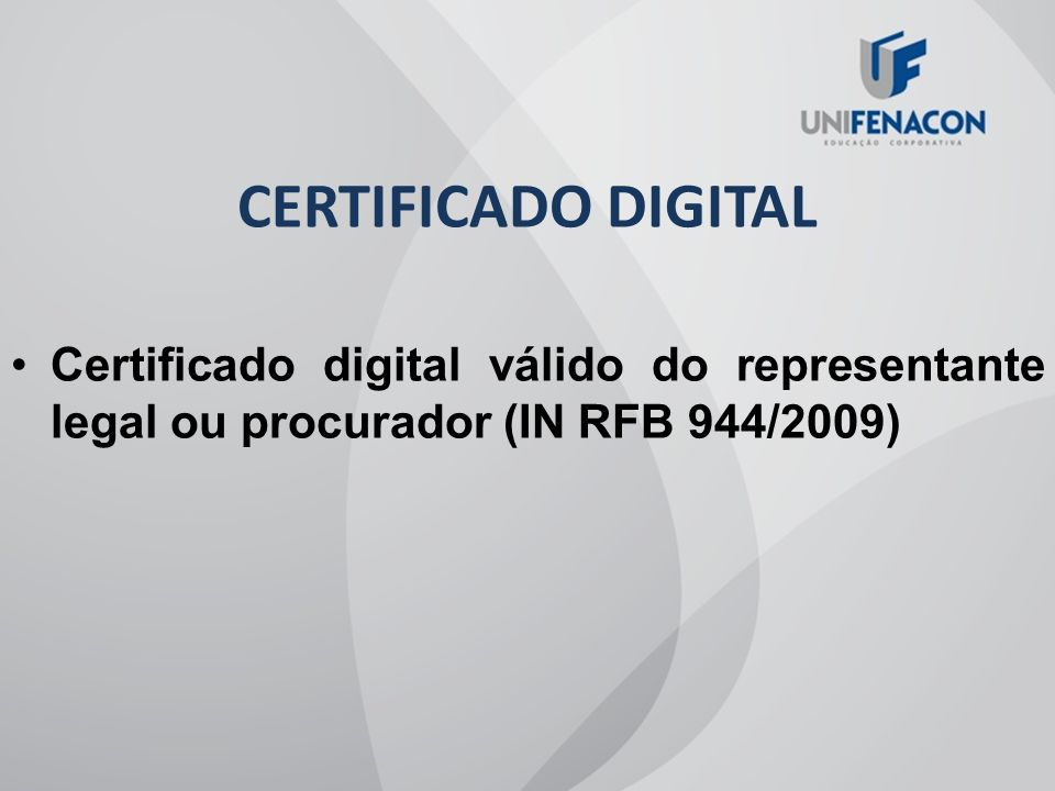 CERTIFICADO DIGITAL Certificado digital válido do representante legal ou procurador (IN RFB 944/2009)