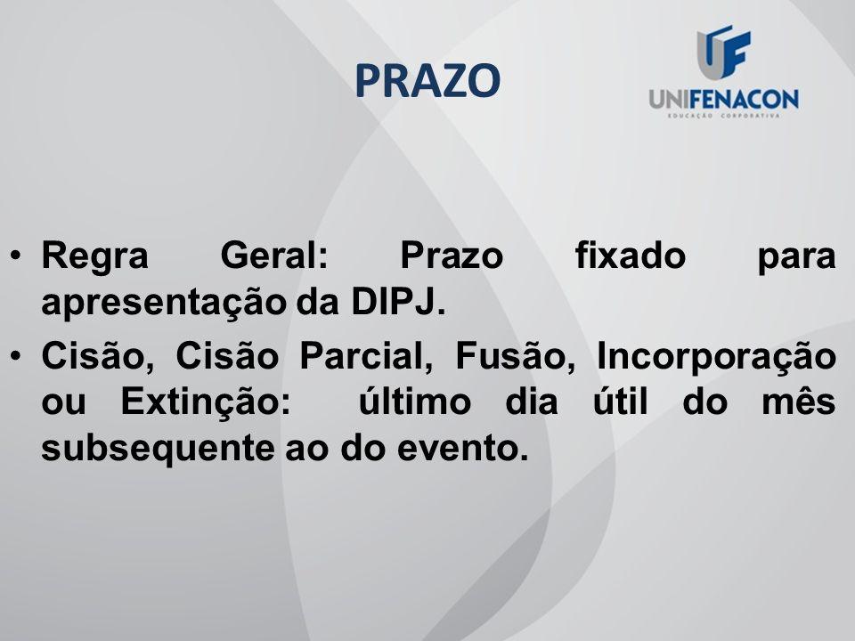 PRAZO Regra Geral: Prazo fixado para apresentação da DIPJ.