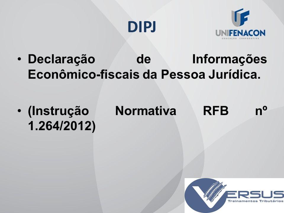 DIPJ Declaração de Informações Econômico-fiscais da Pessoa Jurídica.