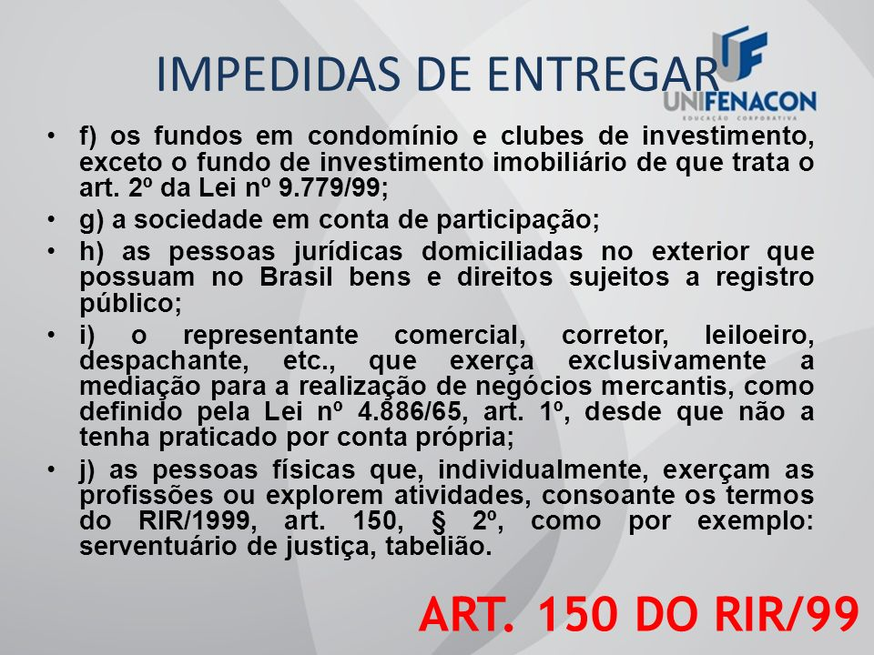 IMPEDIDAS DE ENTREGAR ART. 150 DO RIR/99