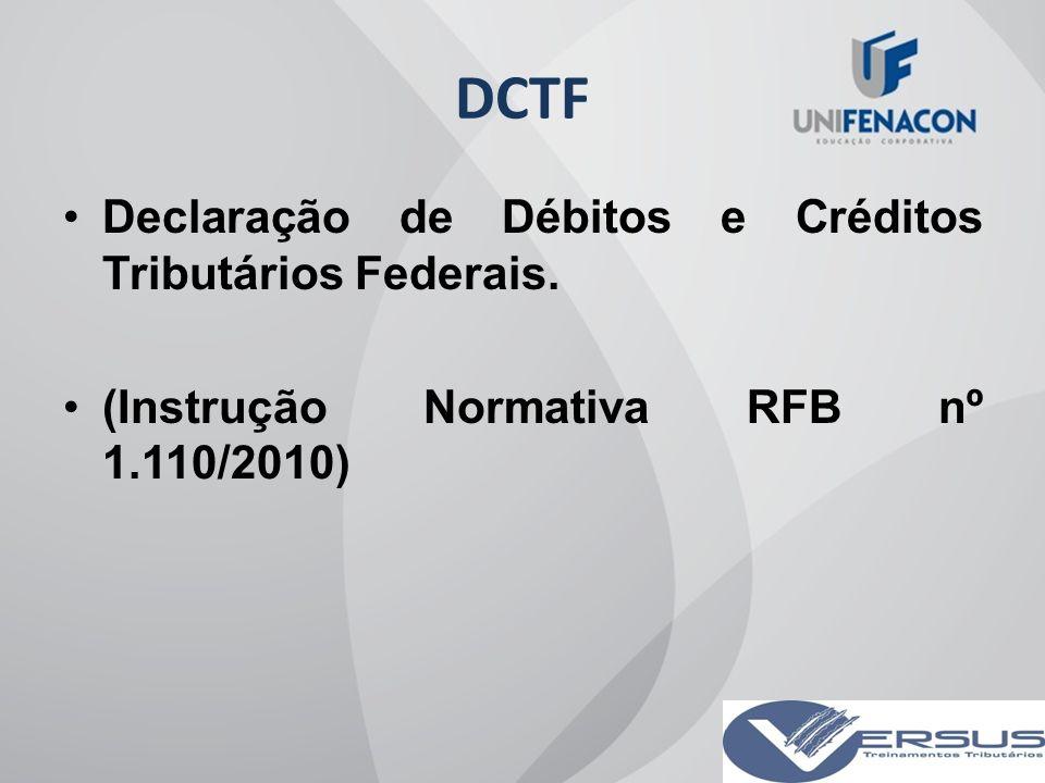 DCTF Declaração de Débitos e Créditos Tributários Federais.