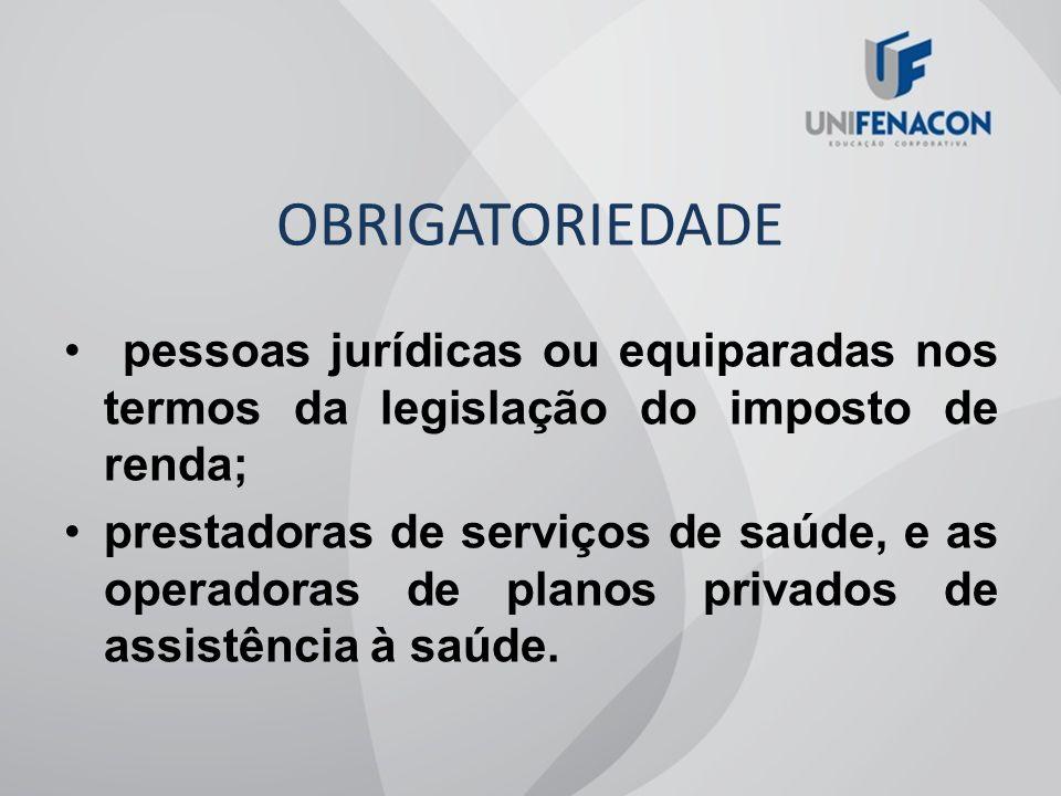 OBRIGATORIEDADE pessoas jurídicas ou equiparadas nos termos da legislação do imposto de renda;