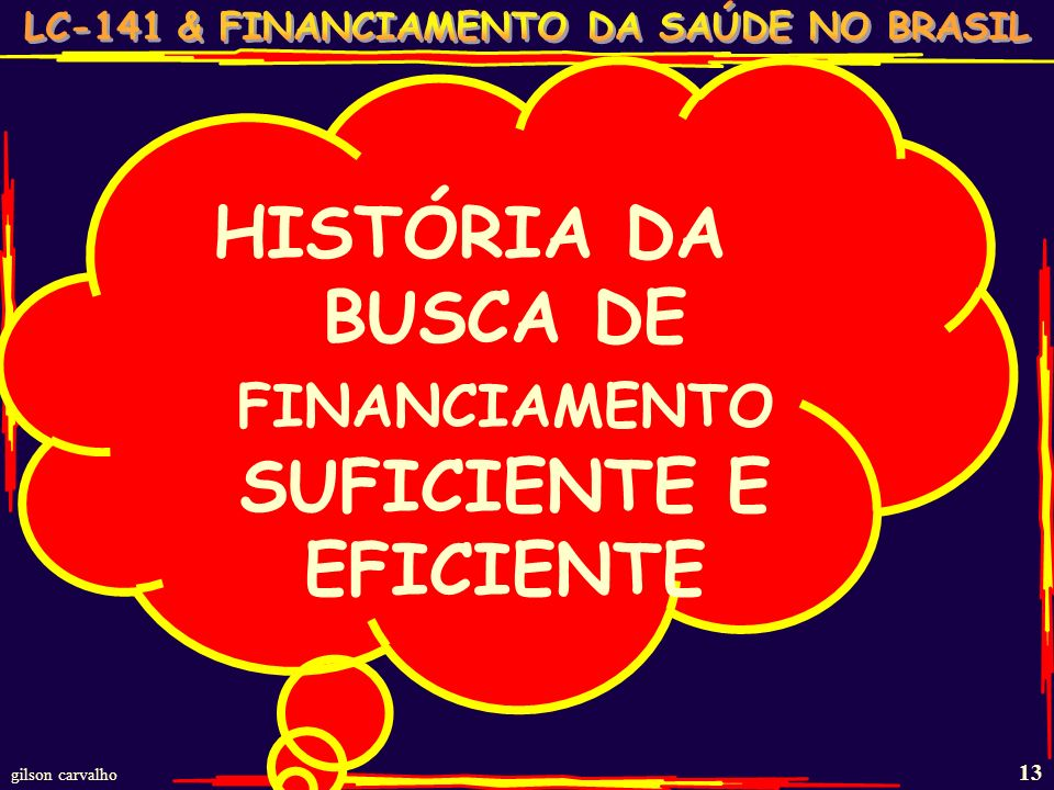 HISTÓRIA DA BUSCA DE FINANCIAMENTO SUFICIENTE E EFICIENTE