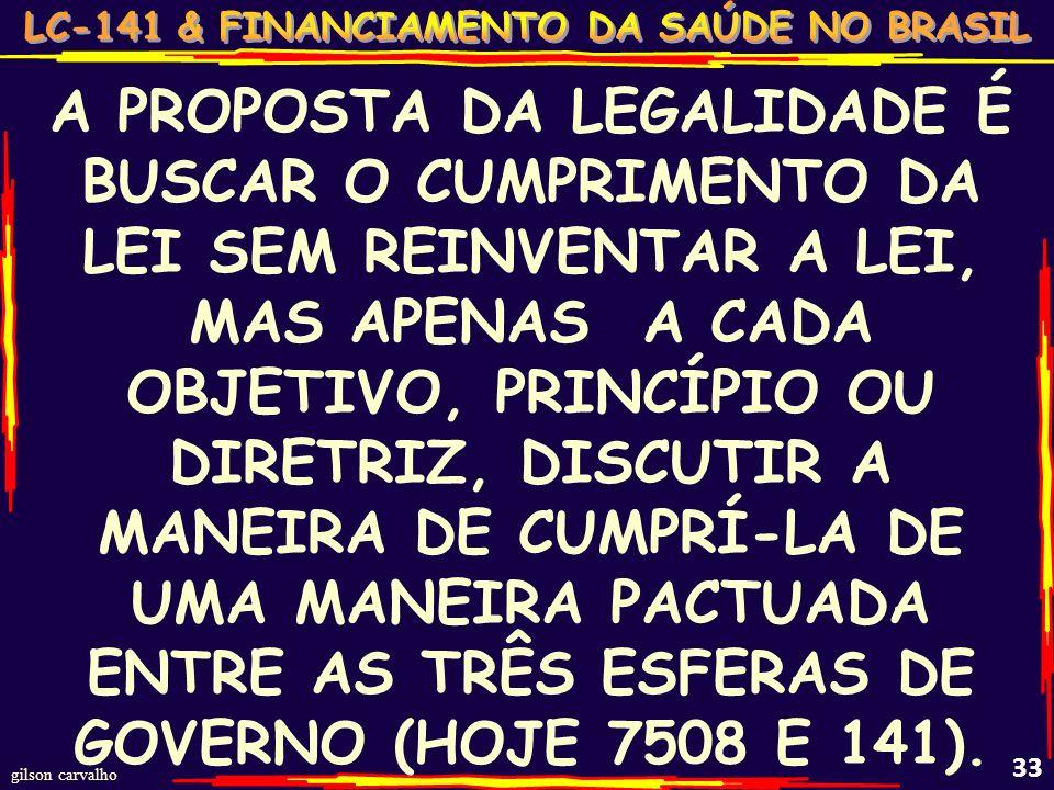 A PROPOSTA DA LEGALIDADE É BUSCAR O CUMPRIMENTO DA LEI SEM REINVENTAR A LEI, MAS APENAS A CADA OBJETIVO, PRINCÍPIO OU DIRETRIZ, DISCUTIR A MANEIRA DE CUMPRÍ-LA DE UMA MANEIRA PACTUADA ENTRE AS TRÊS ESFERAS DE GOVERNO (HOJE 7508 E 141).