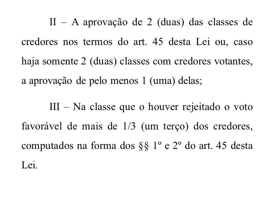 II – A aprovação de 2 (duas) das classes de credores nos termos do art