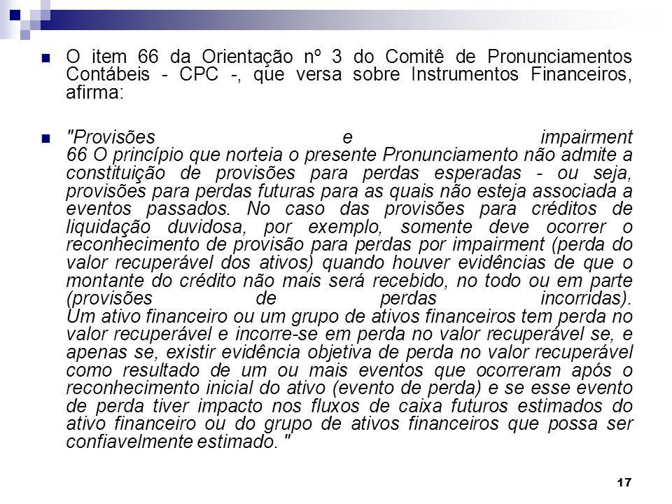 O item 66 da Orientação nº 3 do Comitê de Pronunciamentos Contábeis - CPC -, que versa sobre Instrumentos Financeiros, afirma: