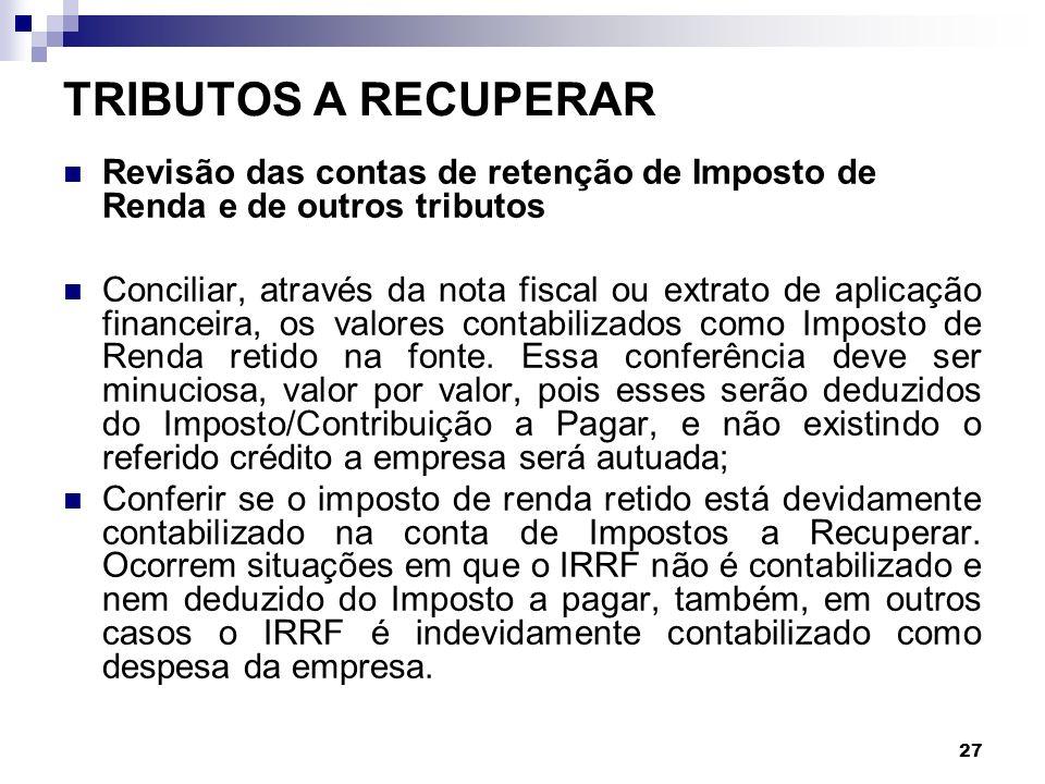 TRIBUTOS A RECUPERAR Revisão das contas de retenção de Imposto de Renda e de outros tributos.