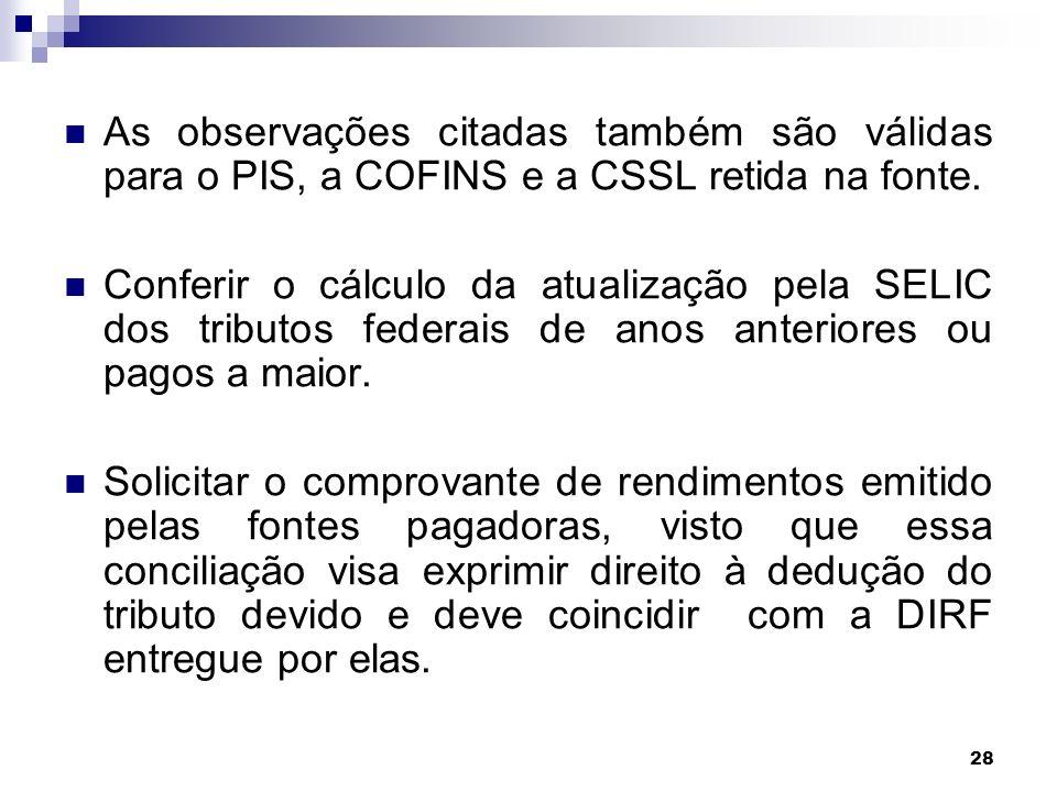 As observações citadas também são válidas para o PIS, a COFINS e a CSSL retida na fonte.