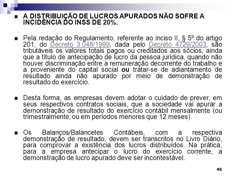A DISTRIBUIÇÃO DE LUCROS APURADOS NÃO SOFRE A INCIDÊNCIA DO INSS DE 20%.
